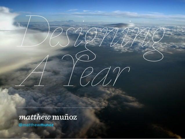 DesigningA Yearmatthew muñoz@matthewmunoz