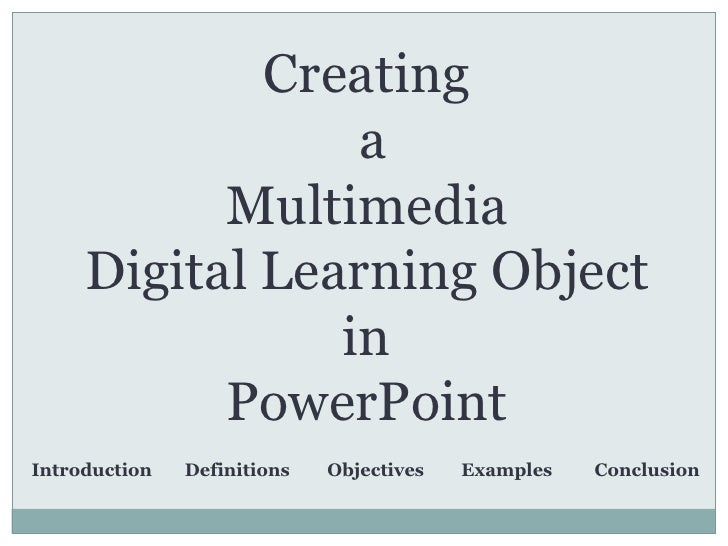 Creating<br /> a <br />Multimedia<br />Digital Learning Object in <br />PowerPoint<br />Introduction       Definitions    ...
