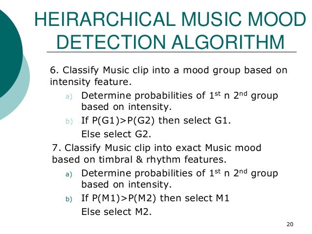 HEIRARCHICAL MUSIC MOOD DETECTION ALGORITHM 6. Classify Music clip into a mood group based on intensity feature. a) Determ...