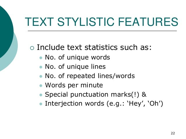 TEXT STYLISTIC FEATURES  Include text statistics such as:  No. of unique words  No. of unique lines  No. of repeated l...