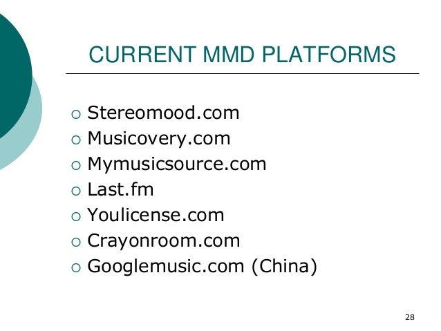 CURRENT MMD PLATFORMS  Stereomood.com  Musicovery.com  Mymusicsource.com  Last.fm  Youlicense.com  Crayonroom.com  ...