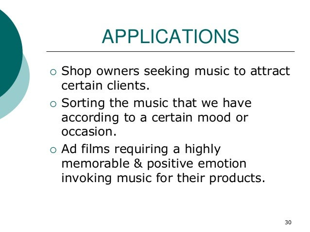APPLICATIONS  Shop owners seeking music to attract certain clients.  Sorting the music that we have according to a certa...