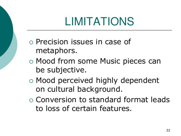 LIMITATIONS  Precision issues in case of metaphors.  Mood from some Music pieces can be subjective.  Mood perceived hig...