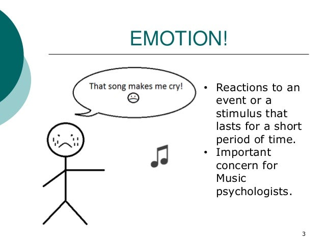 EMOTION! • Reactions to an event or a stimulus that lasts for a short period of time. • Important concern for Music psycho...