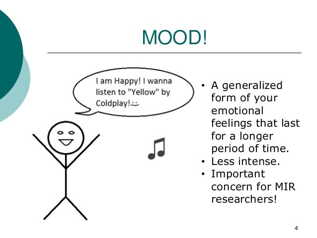 MOOD! • A generalized form of your emotional feelings that last for a longer period of time. • Less intense. • Important c...