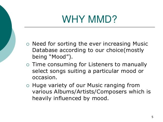 """WHY MMD?  Need for sorting the ever increasing Music Database according to our choice(mostly being """"Mood"""").  Time consum..."""
