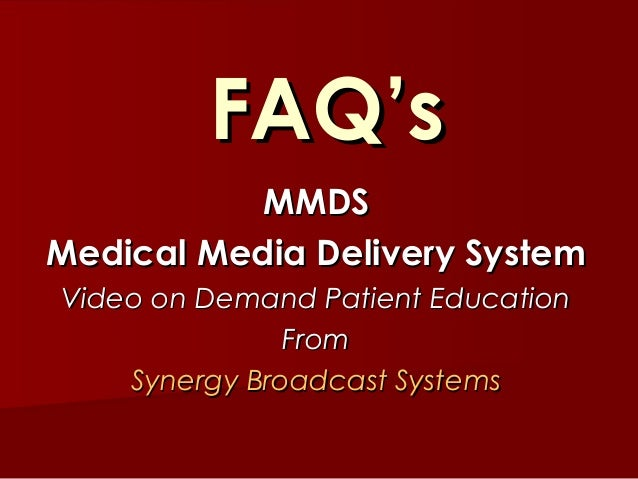 FAQ's MMDS Medical Media Delivery System Video on Demand Patient Education From Synergy Broadcast Systems
