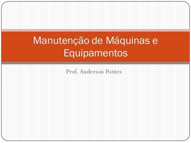 Prof.Anderson Pontes Manutenção de Máquinas e Equipamentos