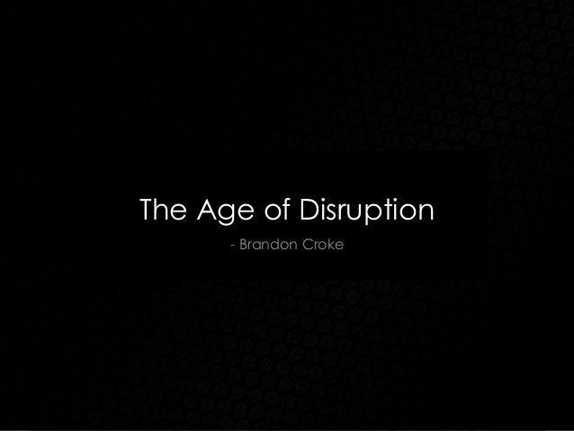 The Age of Disruption - Brandon Croke