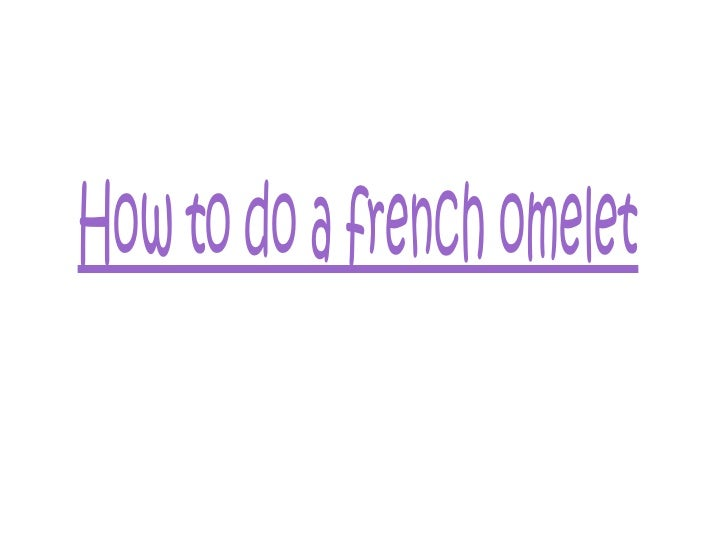 How to do a french omelet