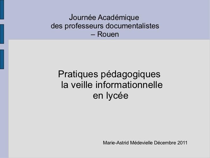 J ournée Académique  des professeurs documentalistes –  Rouen  Pratiques pédagogiques  la veille informationnelle en lycée...