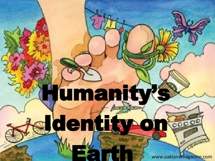 Humanity's Identity on Earth  www.oaklandmagazine.com