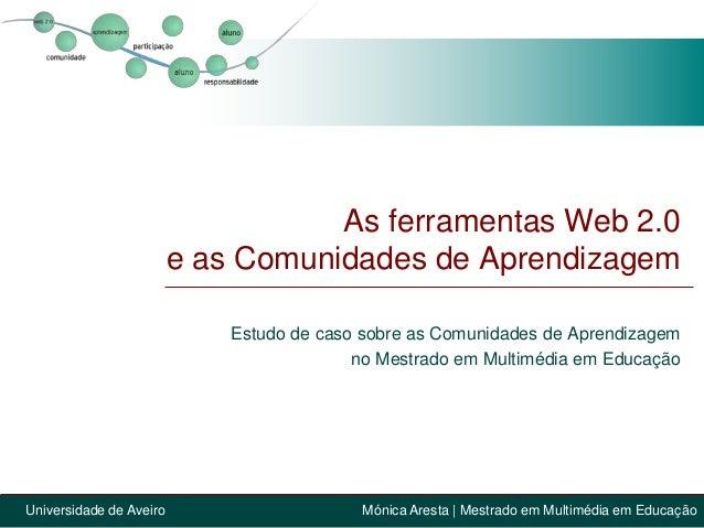 As ferramentas Web 2.0                         e as Comunidades de Aprendizagem                             Estudo de caso...