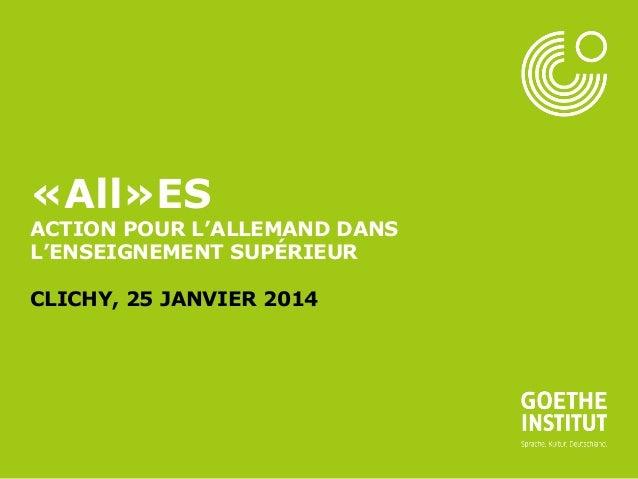 Seite 1  «All»ES  ACTION POUR L'ALLEMAND DANS L'ENSEIGNEMENT SUPÉRIEUR CLICHY, 25 JANVIER 2014