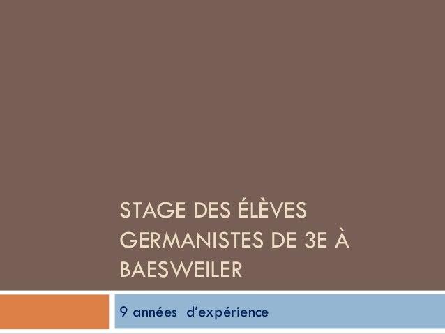 STAGE DES ÉLÈVES GERMANISTES DE 3E À BAESWEILER 9 années d'expérience