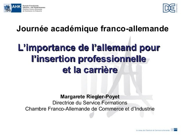 Journée académique franco-allemande  L'importance de l'allemand pour l'insertion professionnelle et la carrière Margarete ...