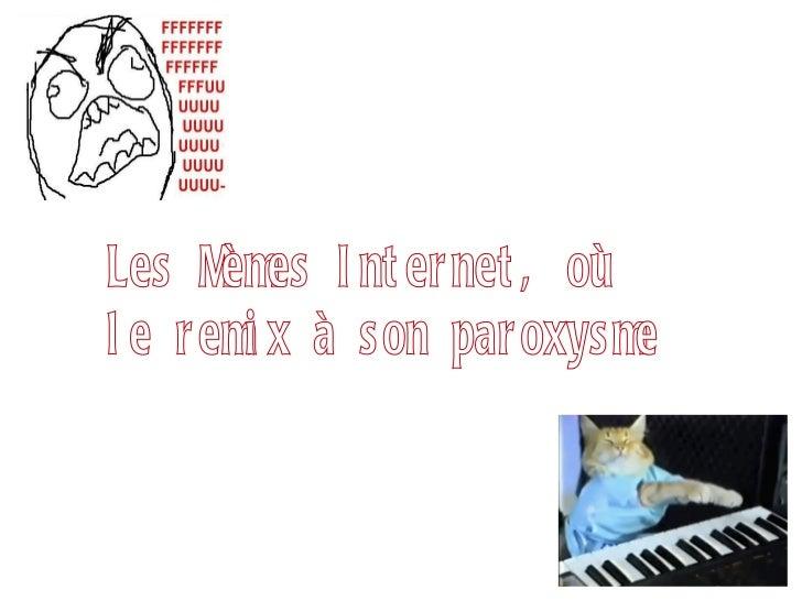 Les Mèmes Internet, où  le remix à son paroxysme