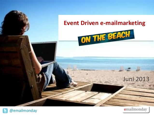 @emailmondayEvent Driven e-mailmarketingJuni 2013