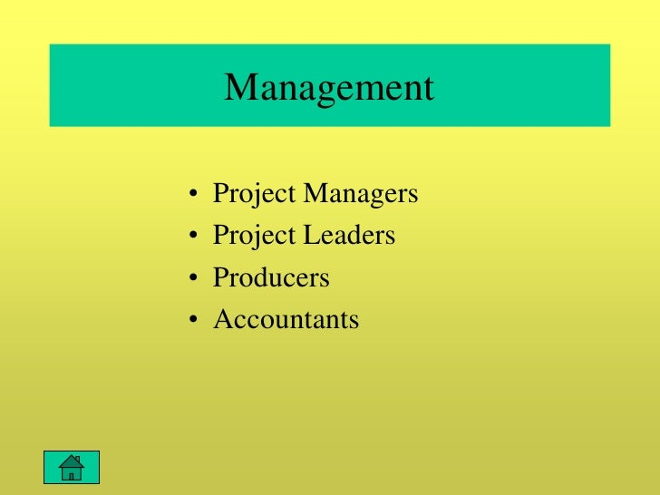 Management  •   Project Managers •   Project Leaders •   Producers •   Accountants
