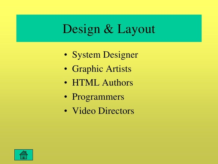 Design & Layout •   System Designer •   Graphic Artists •   HTML Authors •   Programmers •   Video Directors