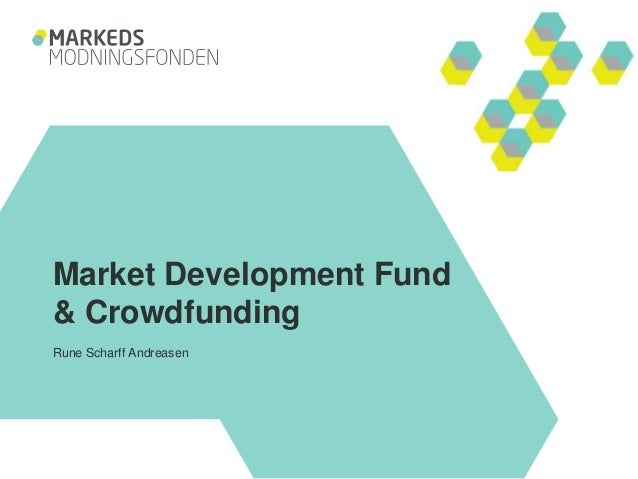 Market Development Fund & Crowdfunding Rune Scharff Andreasen