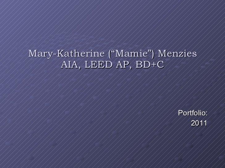 "Mary-Katherine (""Mamie"") Menzies AIA, LEED AP, BD+C Portfolio: 2011"