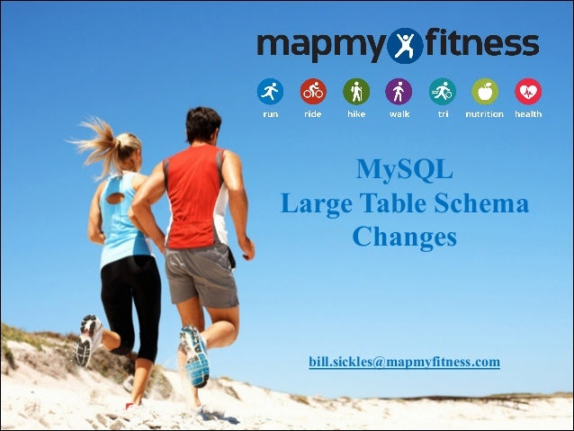 MySQL Large Table Schema Changes    bill.sickles@mapmyfitness.com