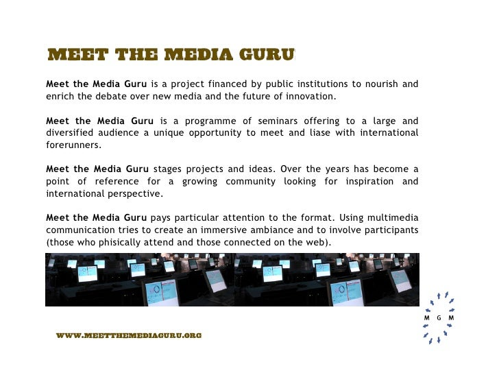 Meet the Media Guru is a project financed by public institutions to nourish and enrich the debate over new media and the f...