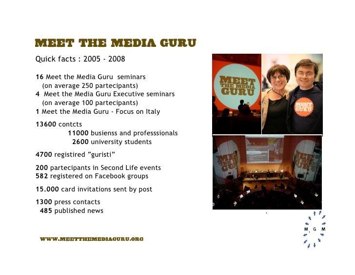 Quick facts : 2005 - 2008  16 Meet the Media Guru seminars   (on average 250 partecipants) 4 Meet the Media Guru Executive...