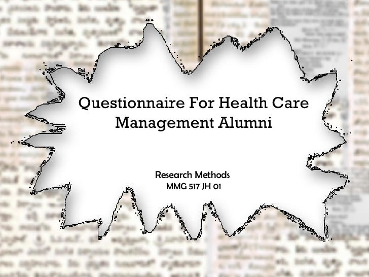 Questionnaire For Health Care Management Alumni Research Methods  MMG 517 JH 01