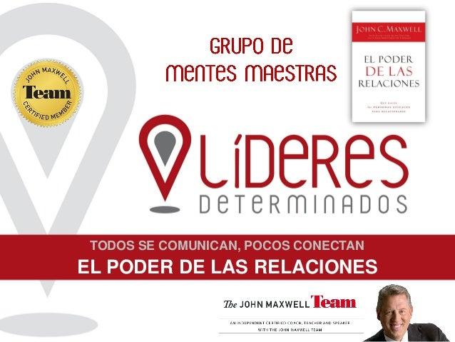 EL PODER DE LAS RELACIONES TODOS SE COMUNICAN, POCOS CONECTAN