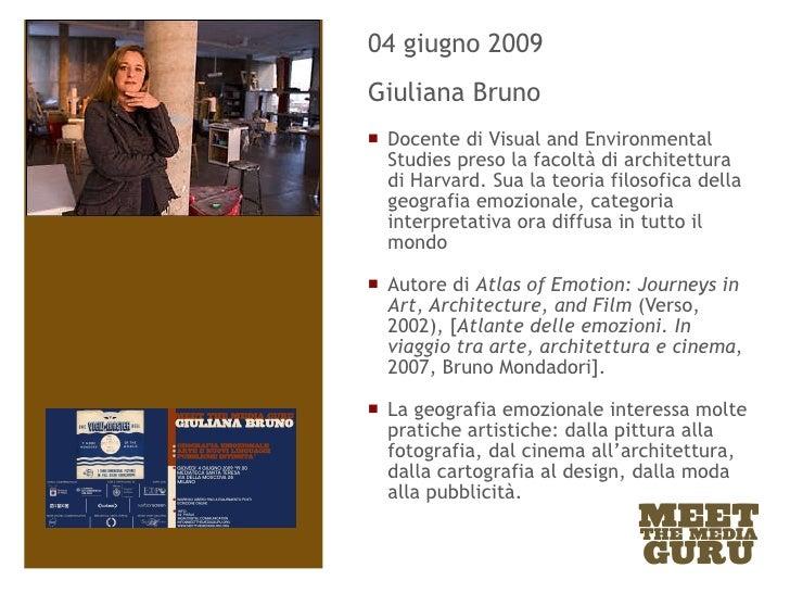<ul><li>04 giugno 2009 </li></ul><ul><li>Giuliana Bruno </li></ul><ul><li>Docente di Visual and Environmental Studies pres...