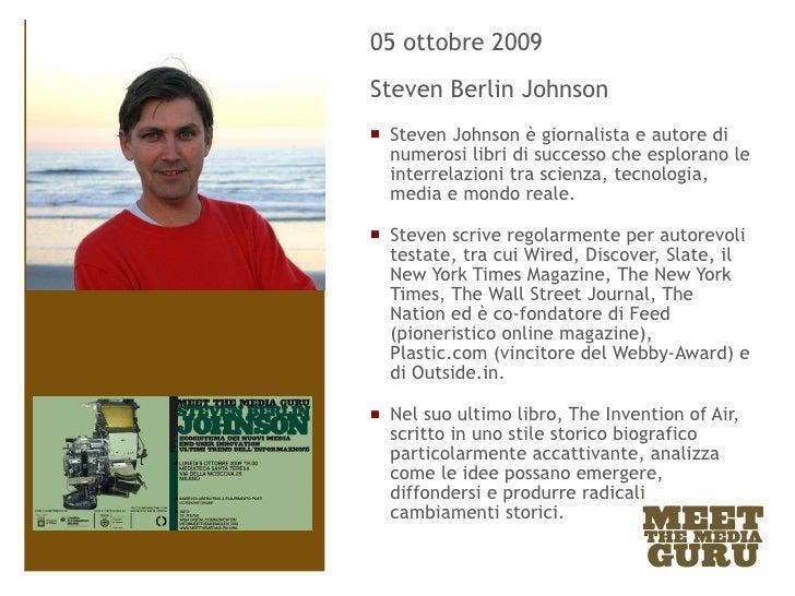 <ul><li>05 ottobre 2009 </li></ul><ul><li>Steven Berlin Johnson </li></ul><ul><li>Steven Johnson è giornalista e autore di...