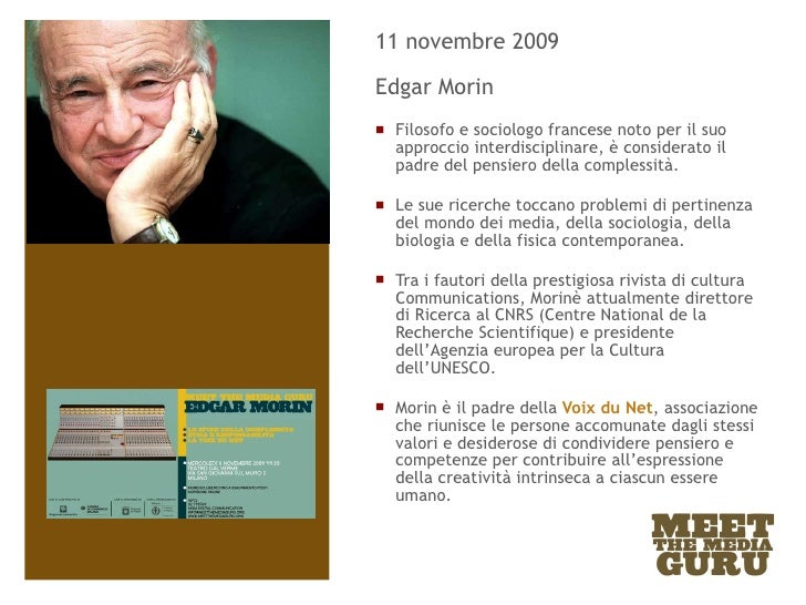 <ul><li>11 novembre 2009 </li></ul><ul><li>Edgar Morin </li></ul><ul><li>Filosofo e sociologo francese noto per il suo app...