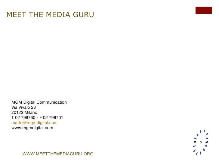 MEET THE MEDIA GURU MGM Digital Communication Via Vivaio 23 20122 Milano T 02 798760 - F 02 798701 [email_address] www.mgm...