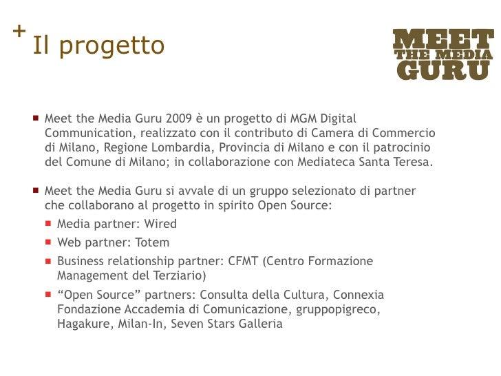 Il progetto <ul><li>Meet the Media Guru 2009 è un progetto di MGM Digital Communication, realizzato con il contributo di C...