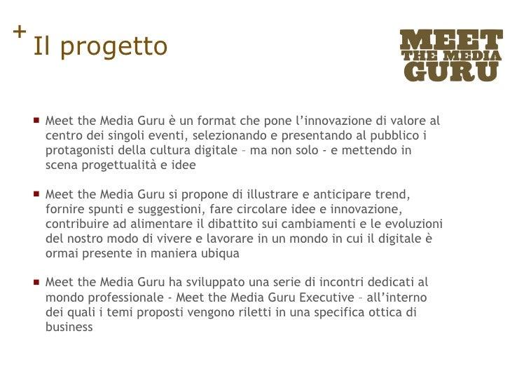 Il progetto <ul><li>Meet the Media Guru è un format che pone l'innovazione di valore al centro dei singoli eventi, selezio...
