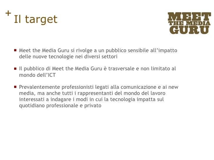 Il target <ul><li>Meet the Media Guru si rivolge a un pubblico sensibile all'impatto delle nuove tecnologie nei diversi se...
