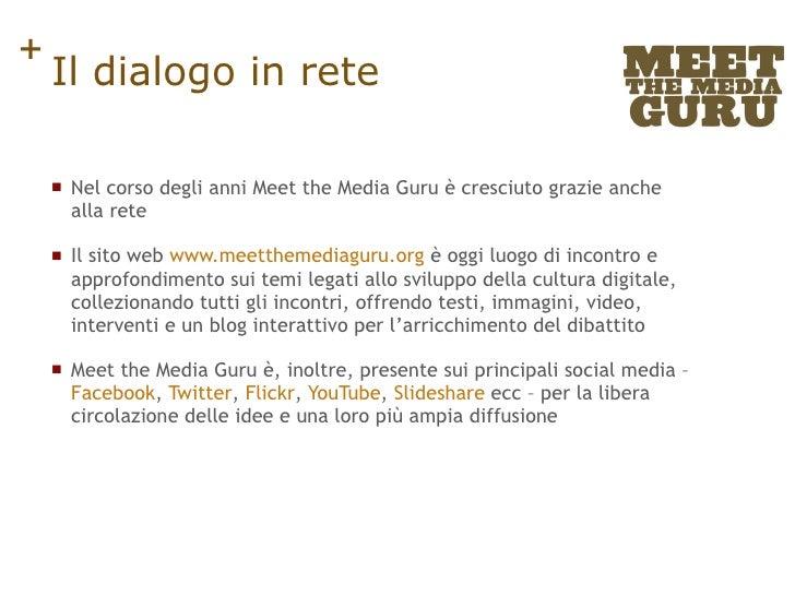 Il dialogo in rete <ul><li>Nel corso degli anni Meet the Media Guru è cresciuto grazie anche alla rete </li></ul><ul><li>I...