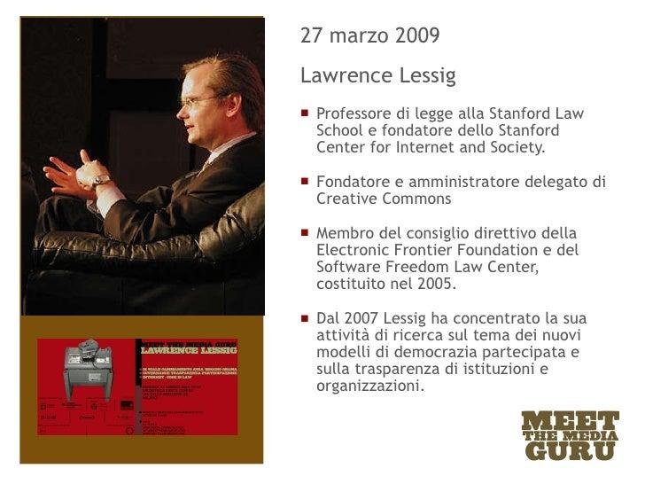<ul><li>27 marzo 2009 </li></ul><ul><li>Lawrence Lessig </li></ul><ul><li>Professore di legge alla Stanford Law School e f...