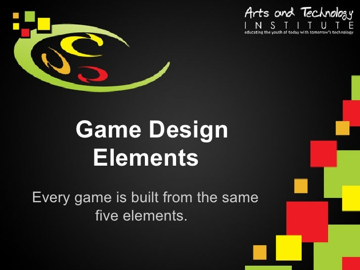 Game Design       ElementsEvery game is built from the same        five elements.