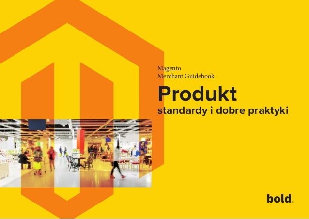 Magento Merchant Guidebook Produkt standardy i dobre praktyki