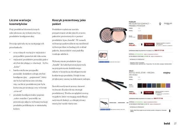 27 Liczne wariacje kosmetyków Przy produktach kosmetycznych zdecydowano się wykorzystać typ produktów konfigurowalny. Decy...