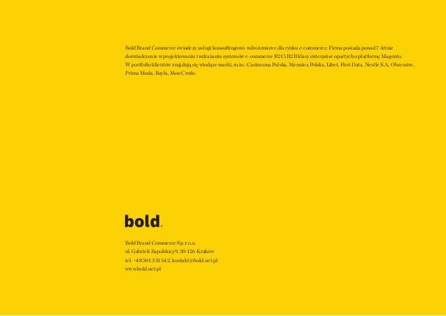 28 Bold Brand Commerce świadczy usługi konsultingowo-wdrożeniowe dla rynku e-commerce. Firma posiada ponad 7-letnie doświa...