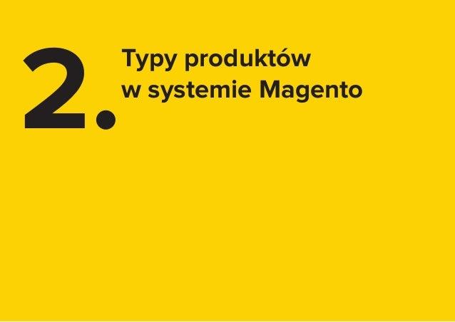 7 2. Typy produktów w systemie Magento
