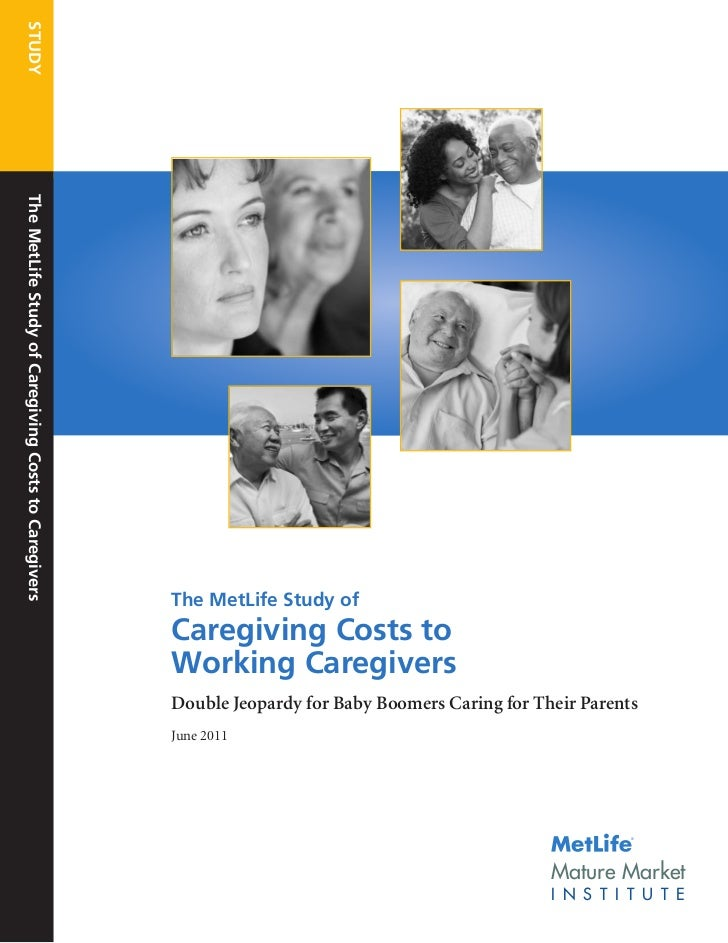 STUDYThe MetLife Study of Caregiving Costs to Caregivers                                                      The MetLife ...