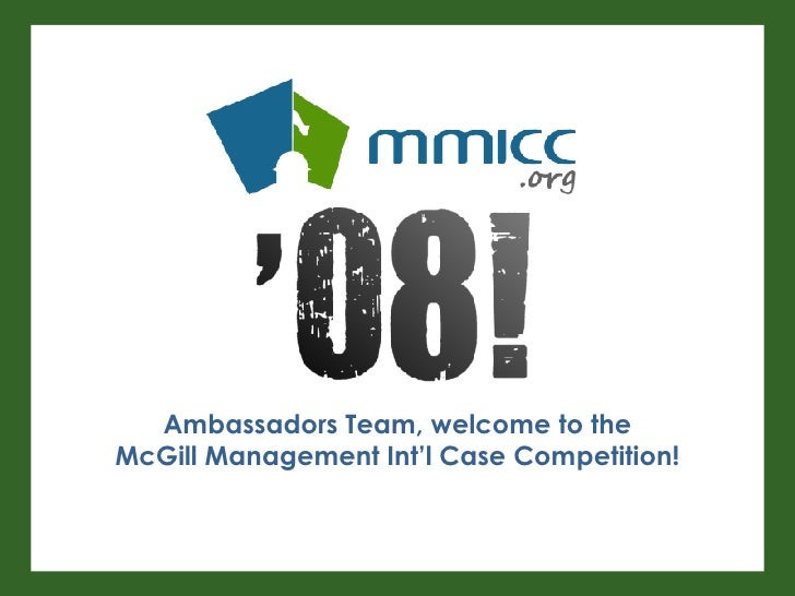 Ambassadors Team, welcome to the McGill Management Int'l Case Competition!