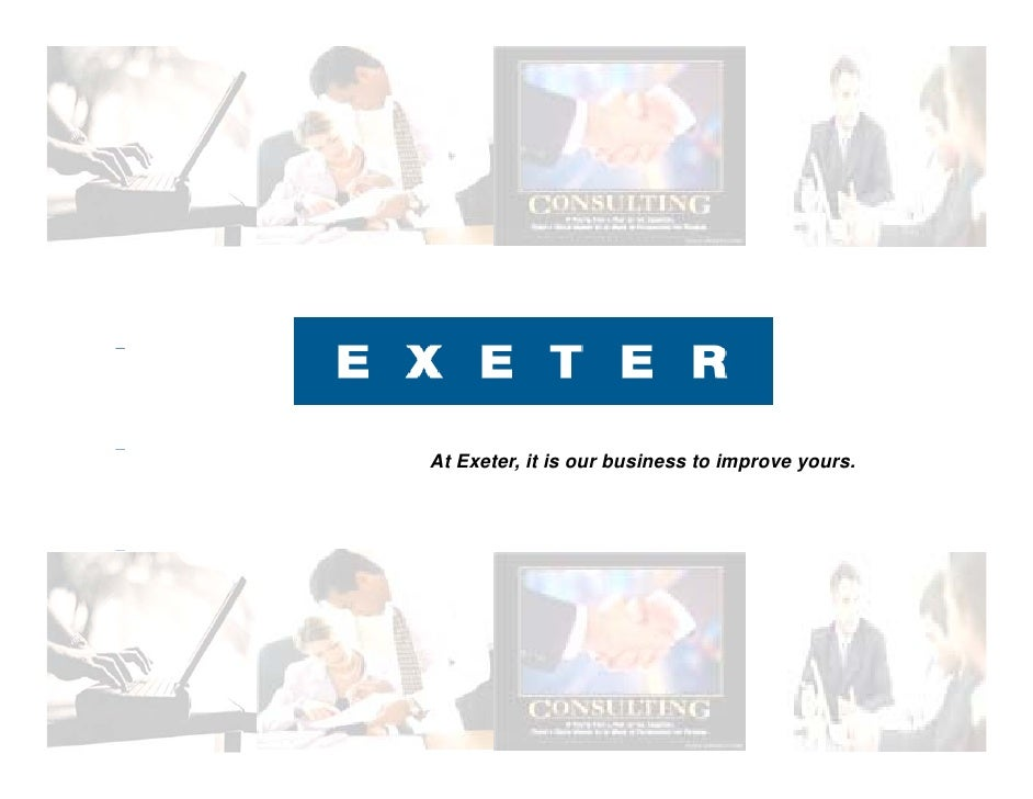 At Exeter, it is our business to improve yours.