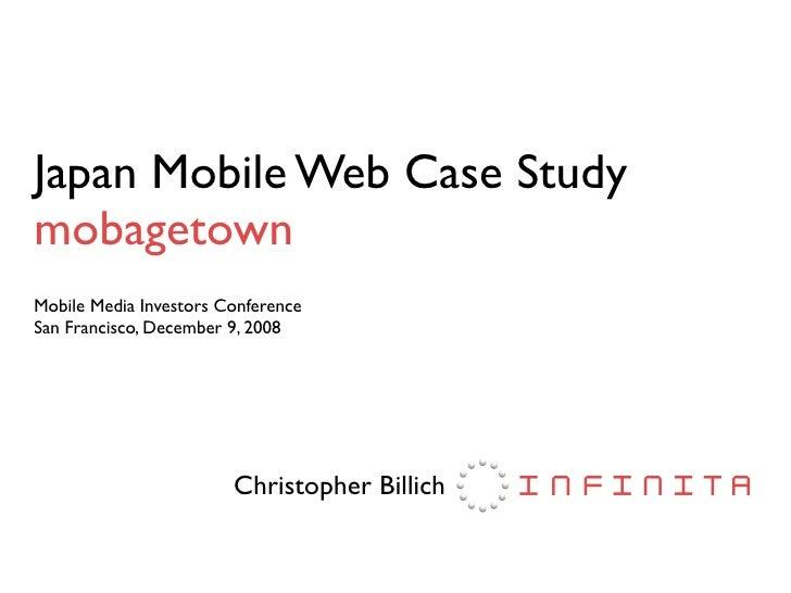 Japan Mobile Web Case Study mobagetown Mobile Media Investors Conference San Francisco, December 9, 2008                  ...
