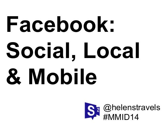 @helenstravels #MMID14 Facebook: Social, Local & Mobile